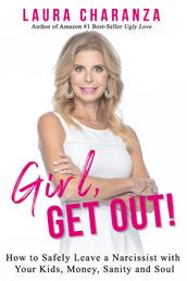 Girl, Get Out! - How to Leave a Narcissist and Keep Your Kids, Money, Sanity and Soul