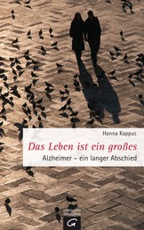 Das Leben ist ein großes - Alzheimer. Ein langer Abschied