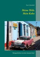 Kurt Lehmkuhl: Meine Welt: Mein Kuba ★★★★