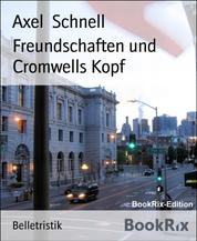Freundschaften und Cromwells Kopf