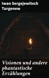 Visionen und andere phantastische Erzählungen