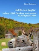 Günter Saalmann: Streit um Legohr, sieben Löffel Pudding und andere Kindergeschichten