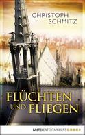 Christoph Schmitz: Flüchten und Fliegen ★★★