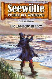 """Seewölfe - Piraten der Weltmeere 456 - Die """"Goldene Henne"""""""