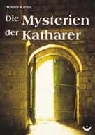 Reiner Klein: Die Mysterien der Katharer