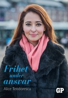 Alice Teodorescu: Frihet under ansvar