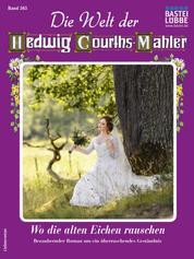 Die Welt der Hedwig Courths-Mahler 565 - Wo die alten Eichen rauschen