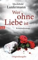 Mechthild Lanfermann: Wer ohne Liebe ist ★★★★★