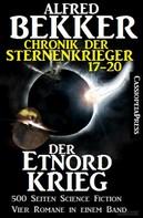 Alfred Bekker: Der Etnord-Krieg (Chronik der Sternenkrieger 17-20, Sammelband - 500 Seiten Science Fiction Abenteuer) ★★★★