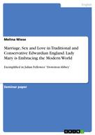 Melina Wiese: Marriage, Sex and Love in Traditional and Conservative Edwardian England. Lady Mary is Embracing the Modern World