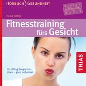 Fitnesstraining fürs Gesicht - Ihr Lifting-Programm: üben - ganz nebenbei