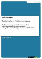 Bundeswehr vs. Friedensbewegung - Die Wahrnehmung der Bundeswehr durch die Friedensbewegung und die so genannte Außerparlamentarische Opposition von 1966 bis 1969