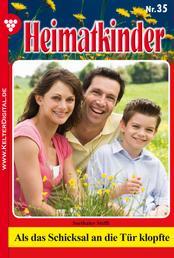 Heimatkinder 35 – Heimatroman - Als das Schicksal an die Tür klopfte