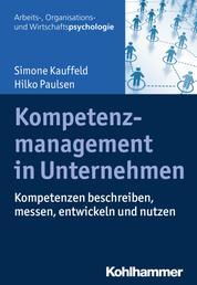 Kompetenzmanagement in Unternehmen - Kompetenzen beschreiben, messen, entwickeln und nutzen