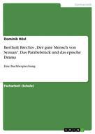 """Dominik Hösl: Bertholt Brechts """"Der gute Mensch von Sezuan"""". Das Parabelstück und das epische Drama"""