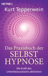 Das Praxisbuch der Selbsthypnose - Die Kraft des Unterbewusstseins aktivieren