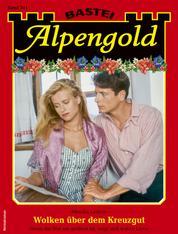 Alpengold 341 - Heimatroman - Wolken über dem Kreuzgut