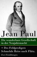 Jean Paul: Die wunderbare Gesellschaft in der Neujahrsnacht + Des Feldpredigers Schmelzle Reise nach Flätz. Zwei Erzählungen