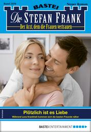 Dr. Stefan Frank 2476 - Arztroman - Plötzlich ist es Liebe