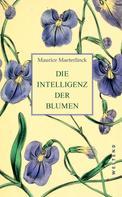 Maurice Maeterlinck: Die Intelligenz der Blumen