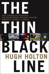 The Thin Black Line - True Stories by Black Law Enforcement Officers Policing America's Meanest Streets