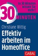 Christiane Wittig: 30 Minuten Effektiv arbeiten im Homeoffice