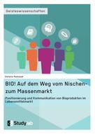 Stefanie Medvesek: BIO! Auf dem Weg vom Nischen- zum Massenmarkt