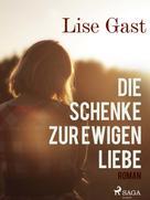 Lise Gast: Die Schenke zur ewigen Liebe
