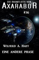 Wilfried A. Hary: Die Raumflotte von Axarabor #36: Eine andere Phase