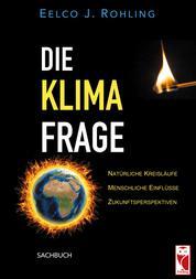 Die Klimafrage - Natürliche Kreisläufe - Menschliche Einflüsse - Zukunftsperspektiven