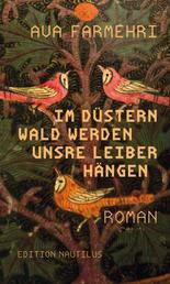 Im düstern Wald werden unsre Leiber hängen - Roman