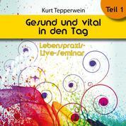Lebenspraxis-Live-Seminar: Gesund und vital in den Tag - Teil 1