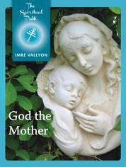 God the Mother - The Feminine Aspect of Divinity