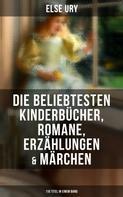 Else Ury: Else Ury: Die beliebtesten Kinderbücher, Romane, Erzählungen & Märchen (110 Titel in einem Band)