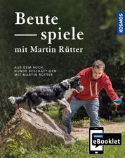KOSMOS eBooklet: Beutespiele - Spiele für jedes Mensch-Hund-Team - Auszug aus dem Hauptwerk: Hunde beschäftigen mit Martin Rütter