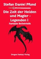 Stefan Daniel Pfund: Die Zeit der Helden und Magier I