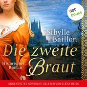 Die zweite Braut - Historischer Roman - Ungekürztes Hörbuch