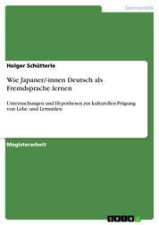 Wie Japaner/-innen Deutsch als Fremdsprache lernen - Untersuchungen und Hypothesen zur kulturellen Prägung von Lehr- und Lernstilen