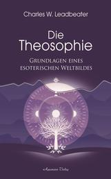 Die Theosophie - Grundlagen eines esoterischen Weltbildes