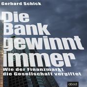 Die Bank gewinnt immer - Wie der Finanzmarkt die Gesellschaft vergiftet