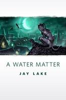 Jay Lake: A Water Matter