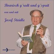 Boarisch g'redt und g'spuit von und mit Josef Steidle