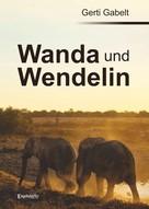 Gerti Gabelt: Wanda und Wendelin