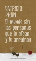 Patricio Pron: El mundo sin las personas que lo afean y lo arruinan