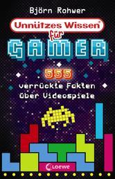Unnützes Wissen für Gamer - 555 verrückte Fakten über Videospiele