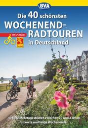 Die 40 schönsten Wochenend-Radtouren in Deutschland mit GPS-Tracks - 40 Radtouren zwischen 70 und 200 km für kurze und lange Wochenenden.