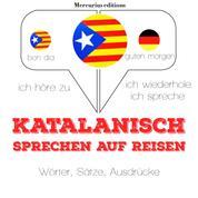 Katalanisch sprechen auf Reisen - Ich höre zu, ich wiederhole, ich spreche : Sprachmethode