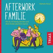 Afterwork-Familie - Wie du mit wenig Zeit dich und deine Kinder glücklich machst