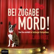 Bei Zugabe Mord! - Eine Diva ermittelt im Salzburger Festspielhaus