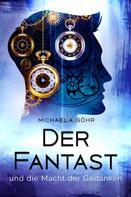 Michaela Göhr: Der Fantast und die Macht der Gedanken